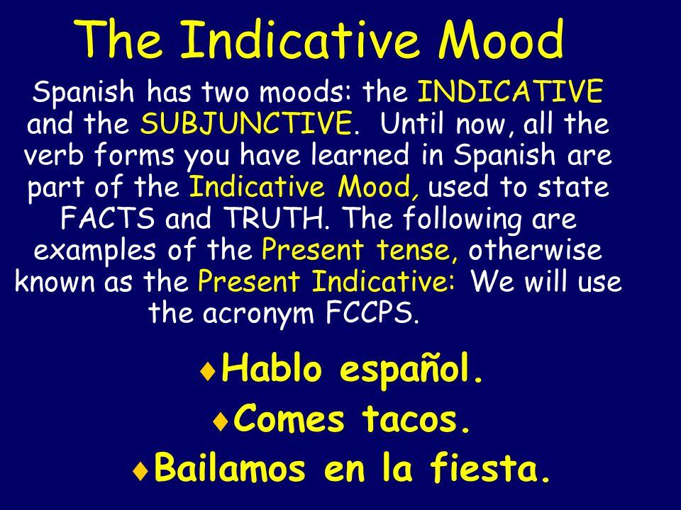 The Indicative Mood Hablo español. Comes tacos. Bailamos en la fiesta.