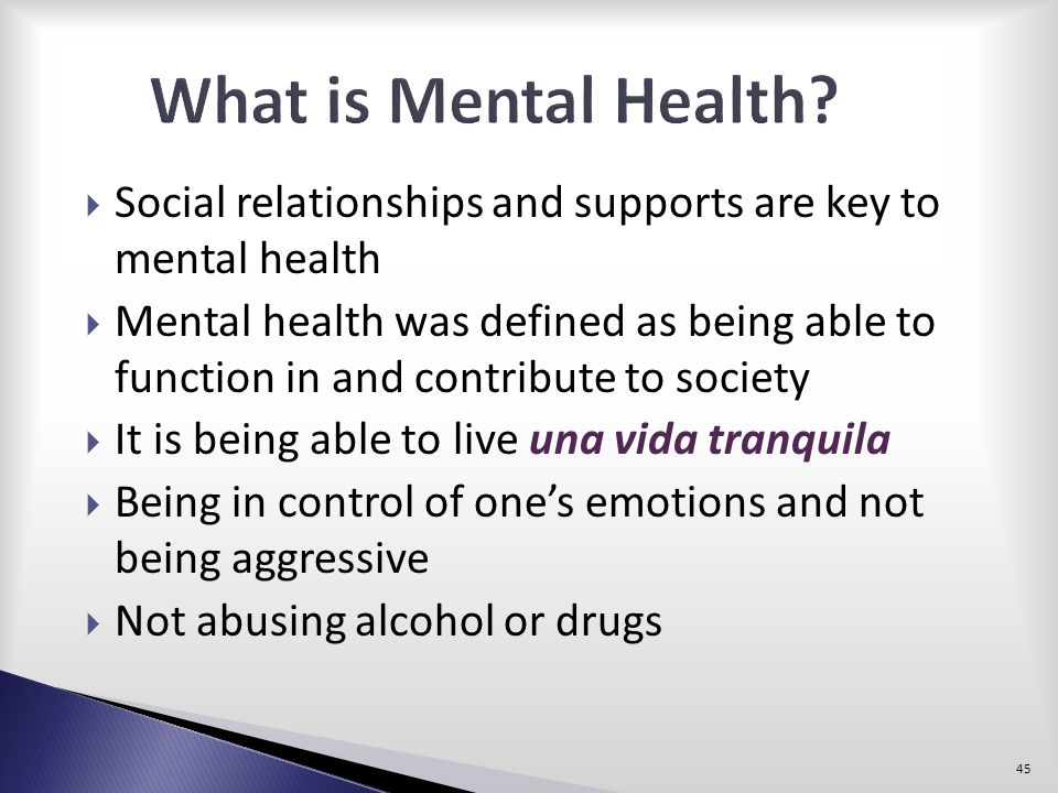 What is Mental Health Social relationships and supports are key to mental health.