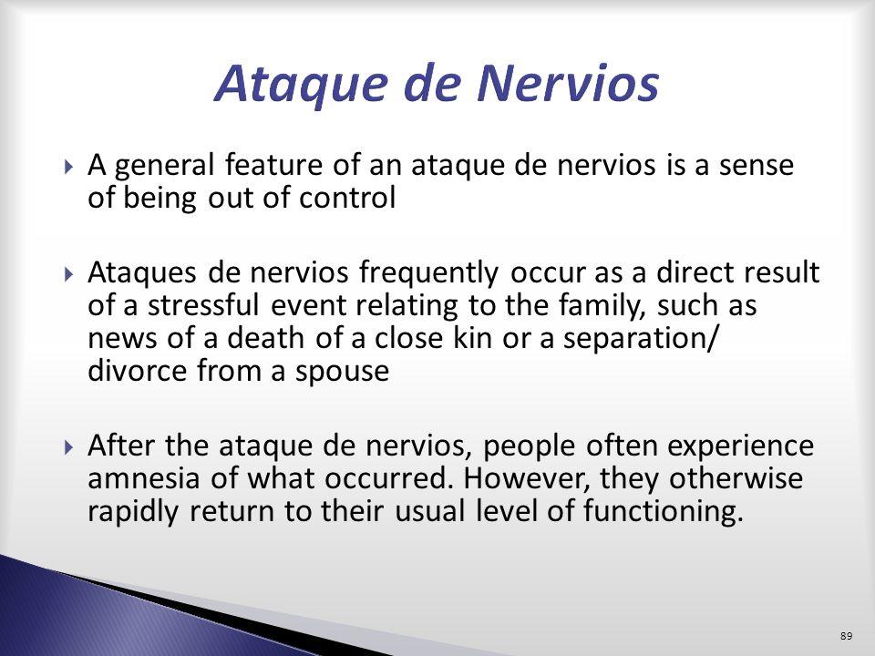 Ataque de Nervios A general feature of an ataque de nervios is a sense of being out of control.