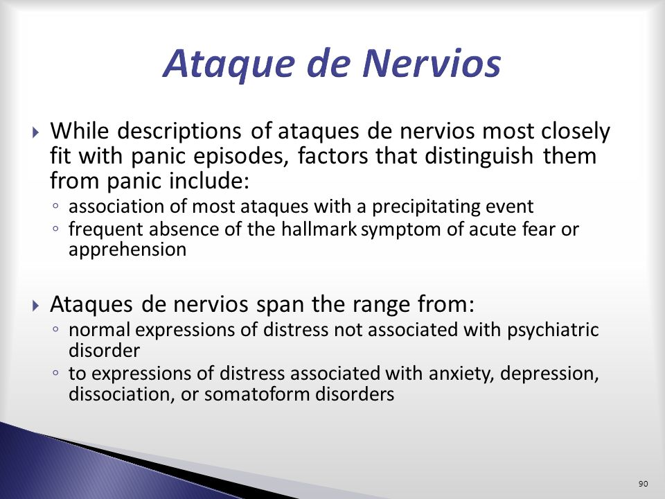 Ataque de Nervios While descriptions of ataques de nervios most closely fit with panic episodes, factors that distinguish them from panic include: