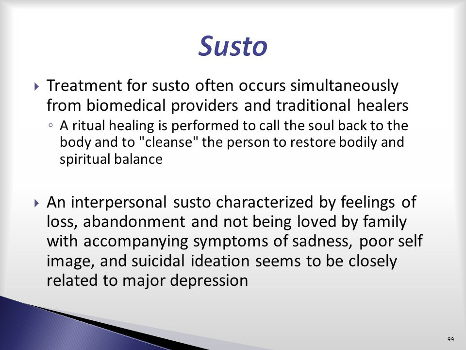 Susto Treatment for susto often occurs simultaneously from biomedical providers and traditional healers.