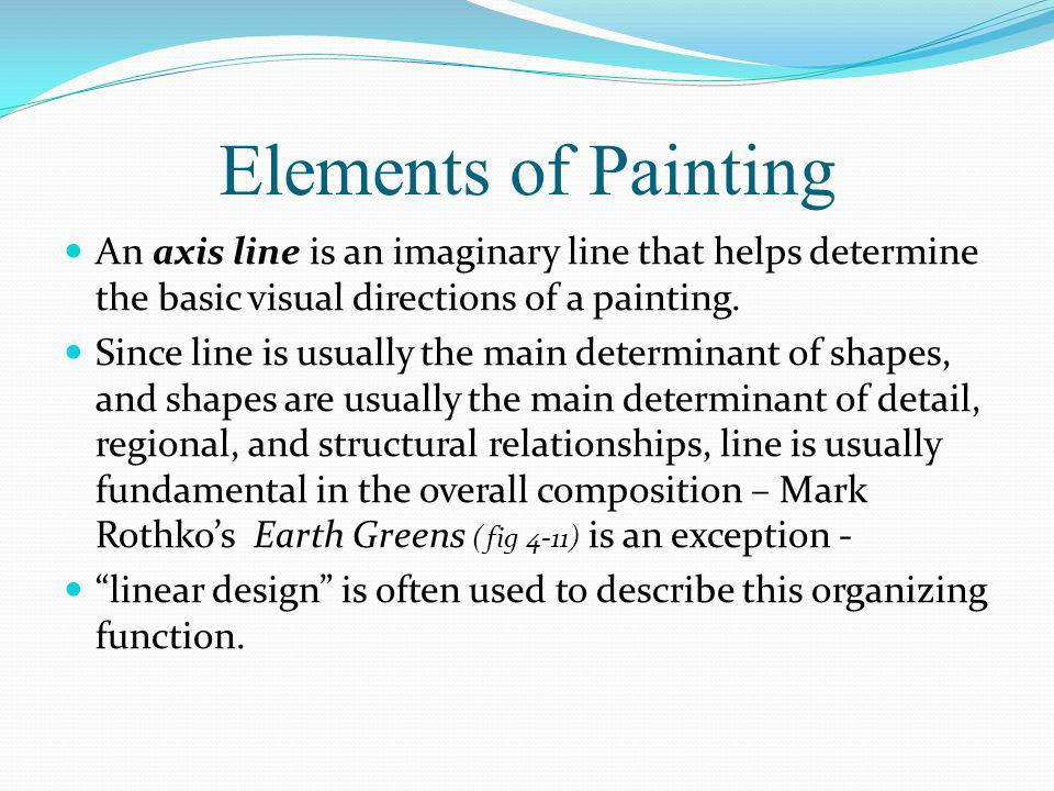Elements of Painting An axis line is an imaginary line that helps determine the basic visual directions of a painting.