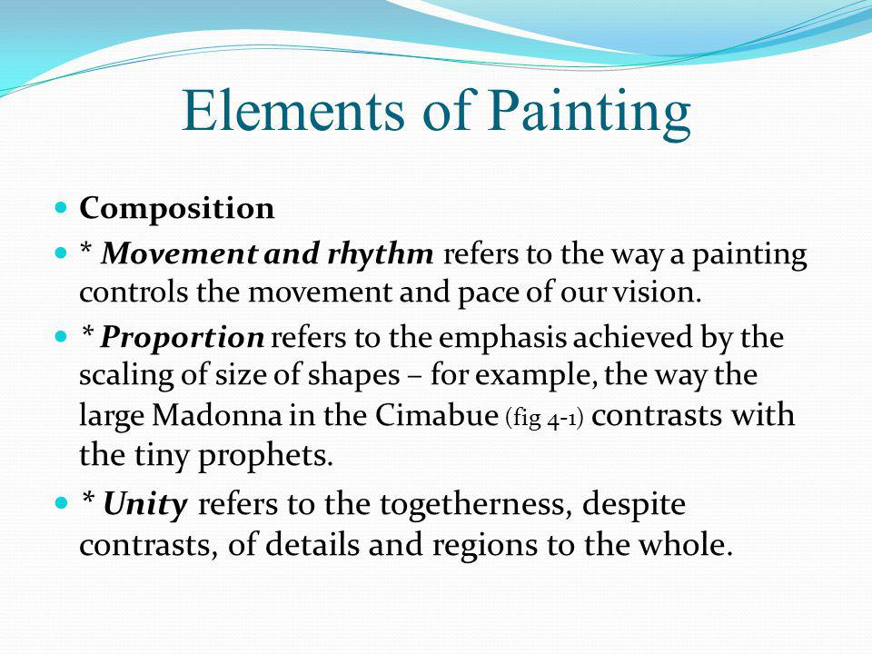 Elements of Painting Composition. * Movement and rhythm refers to the way a painting controls the movement and pace of our vision.