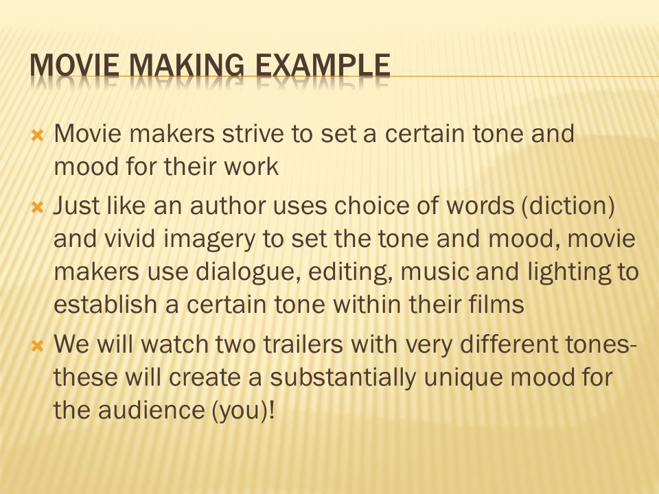 Movie Making Example Movie makers strive to set a certain tone and mood for their work.