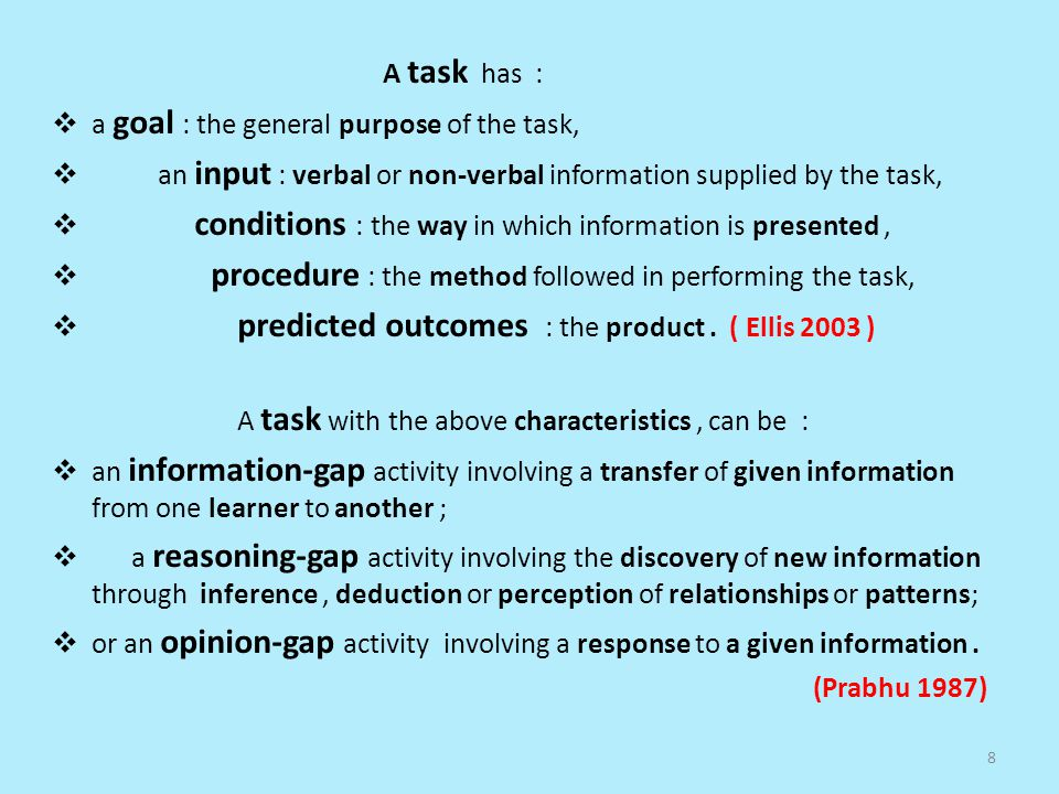 A task has : a goal : the general purpose of the task, an input : verbal or non-verbal information supplied by the task,