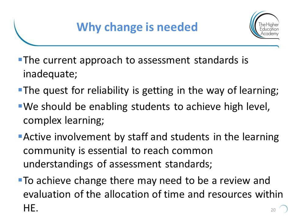 Why change is needed The current approach to assessment standards is inadequate; The quest for reliability is getting in the way of learning;