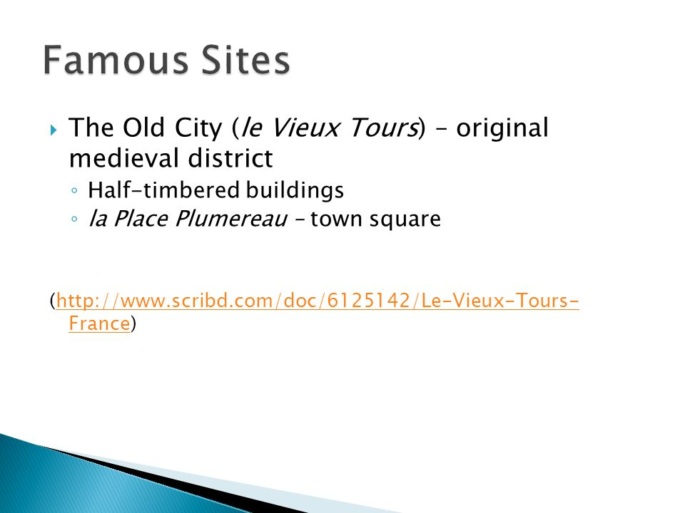 Famous Sites The Old City (le Vieux Tours) – original medieval district. Half-timbered buildings.