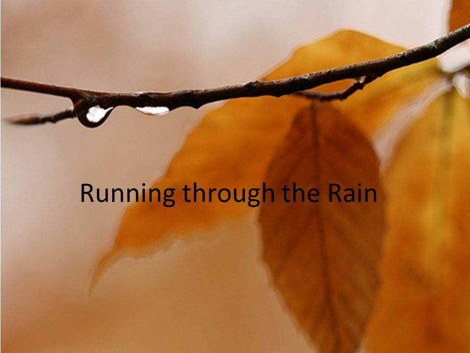 Running through the Rain
