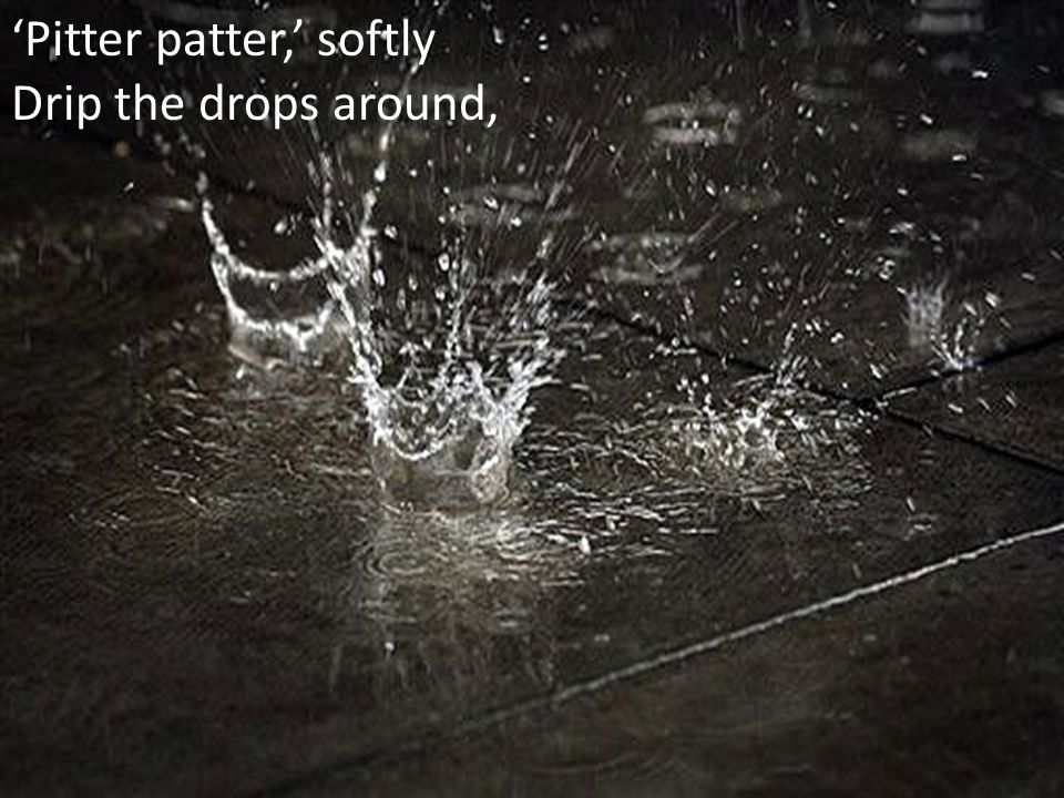 'Pitter patter,' softly