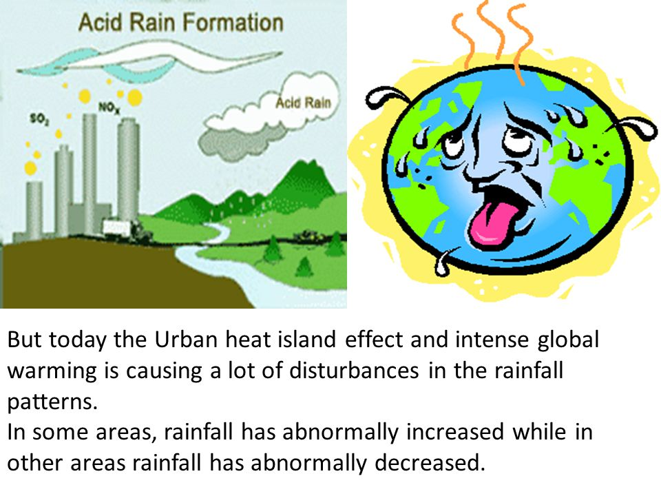 But today the Urban heat island effect and intense global warming is causing a lot of disturbances in the rainfall patterns.