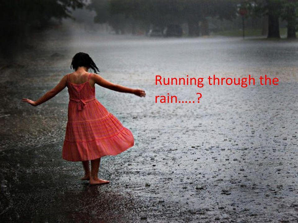 Running through the rain…..