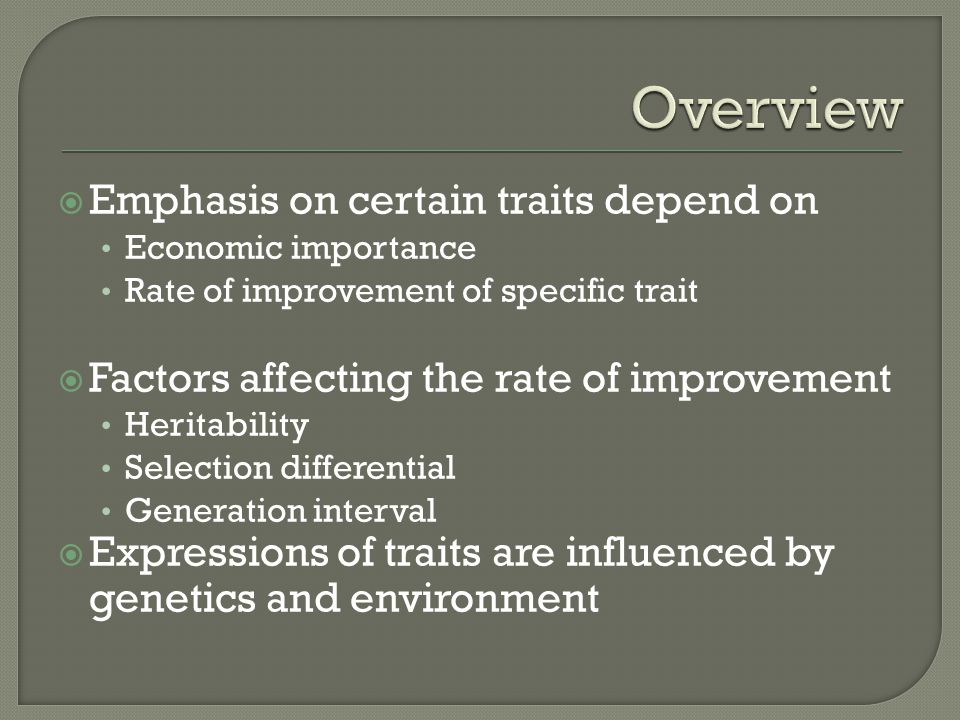 Overview Emphasis on certain traits depend on
