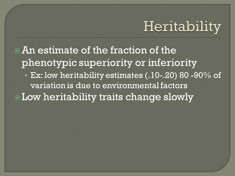 Heritability An estimate of the fraction of the phenotypic superiority or inferiority.