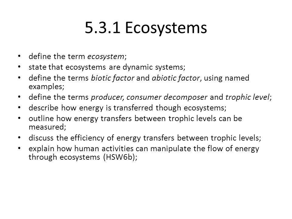 5.3.1 Ecosystems define the term ecosystem;