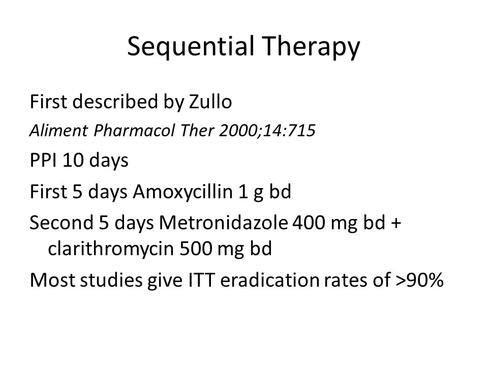 Sequential Therapy First described by Zullo PPI 10 days