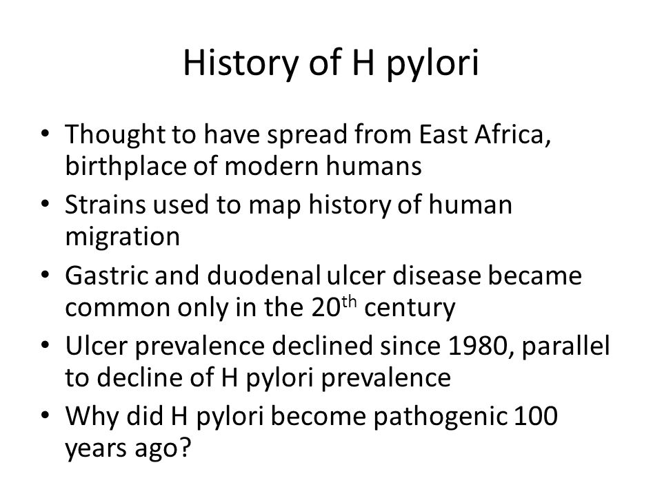 History of H pylori Thought to have spread from East Africa, birthplace of modern humans. Strains used to map history of human migration.