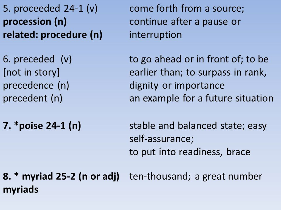 related: procedure (n) come forth from a source;