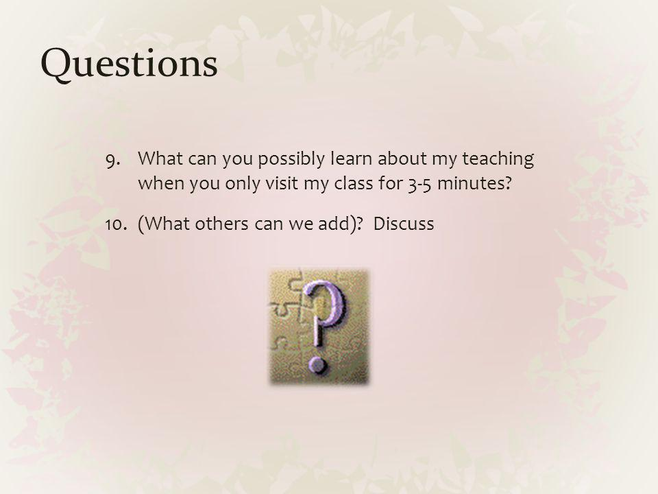 Questions What can you possibly learn about my teaching when you only visit my class for 3-5 minutes