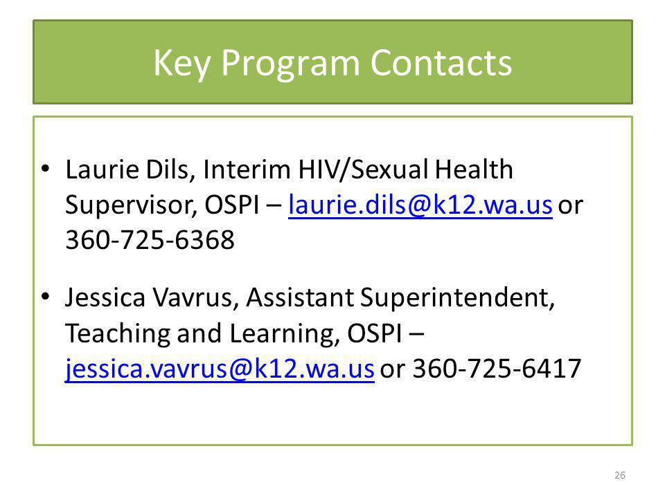 Key Program Contacts Laurie Dils, Interim HIV/Sexual Health Supervisor, OSPI – laurie.dils@k12.wa.us or 360-725-6368.