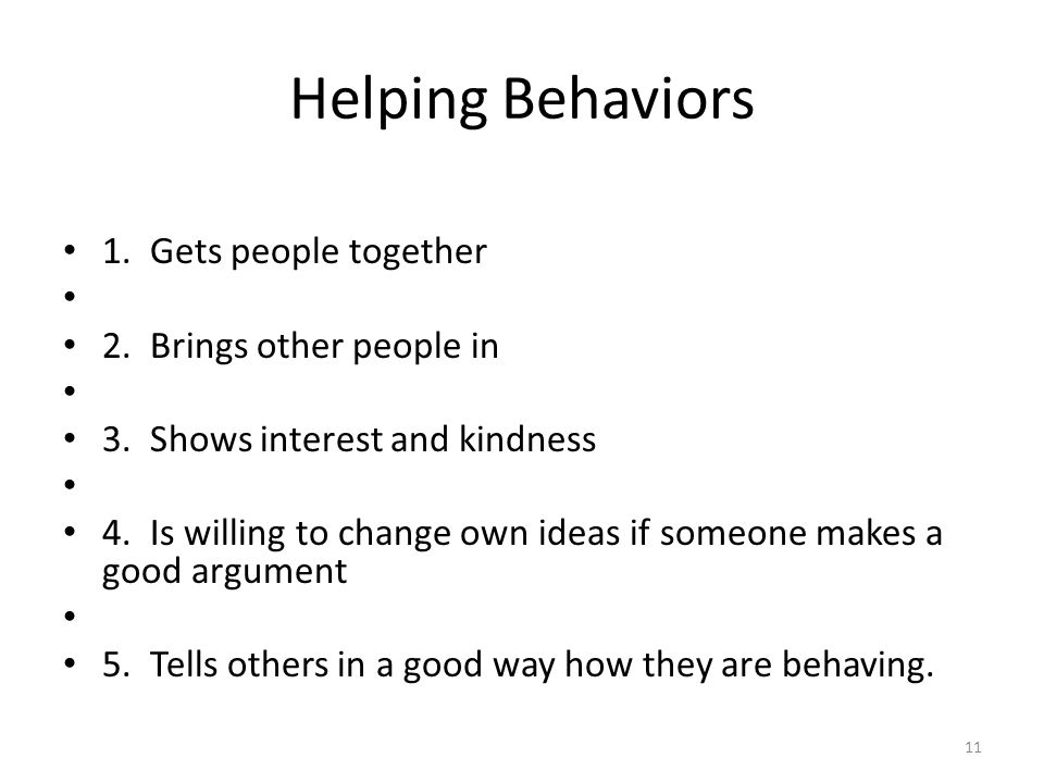 Helping Behaviors 1. Gets people together 2. Brings other people in