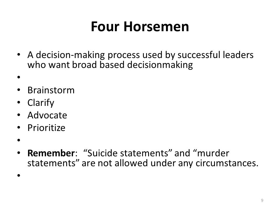 Four Horsemen A decision-making process used by successful leaders who want broad based decisionmaking.