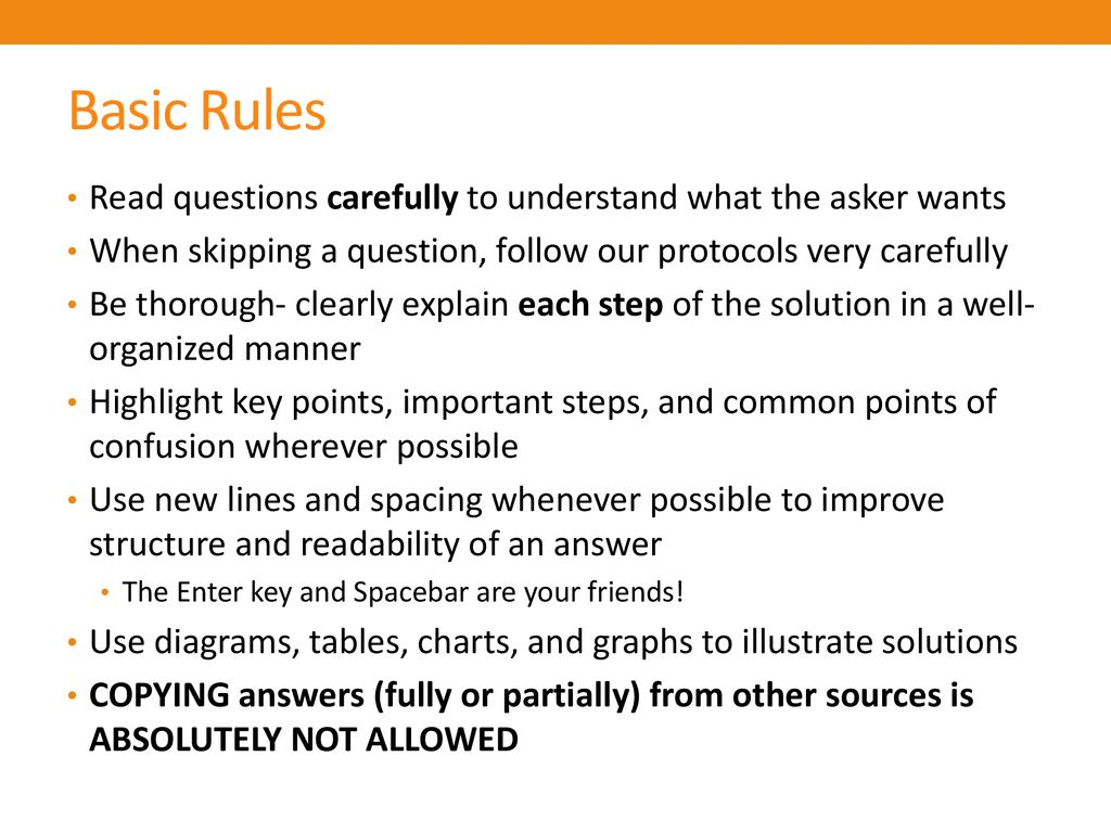Basic Rules Read questions carefully to understand what the asker wants. When skipping a question, follow our protocols very carefully.