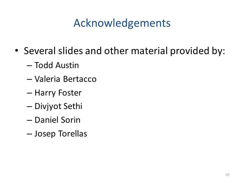 Acknowledgements Several slides and other material provided by: