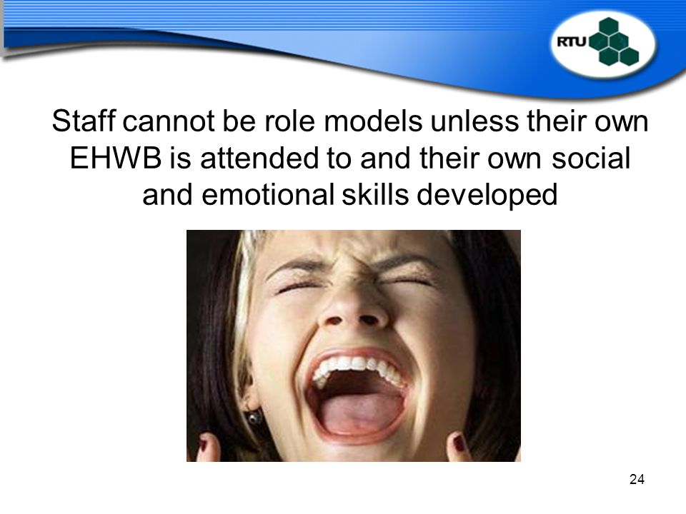 Staff cannot be role models unless their own EHWB is attended to and their own social and emotional skills developed