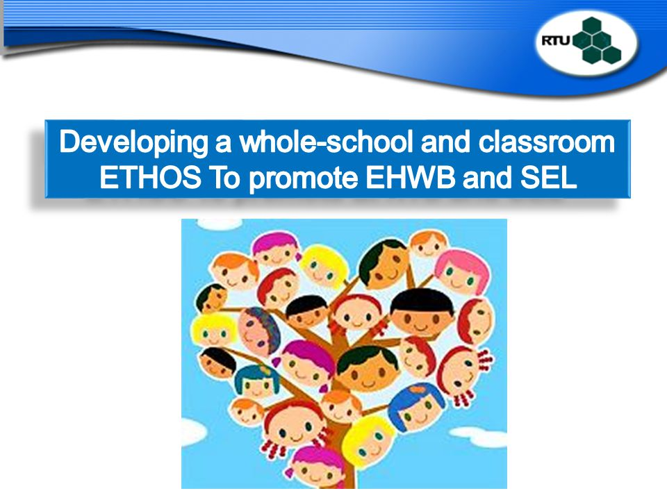 Developing a whole-school and classroom ETHOS To promote EHWB and SEL