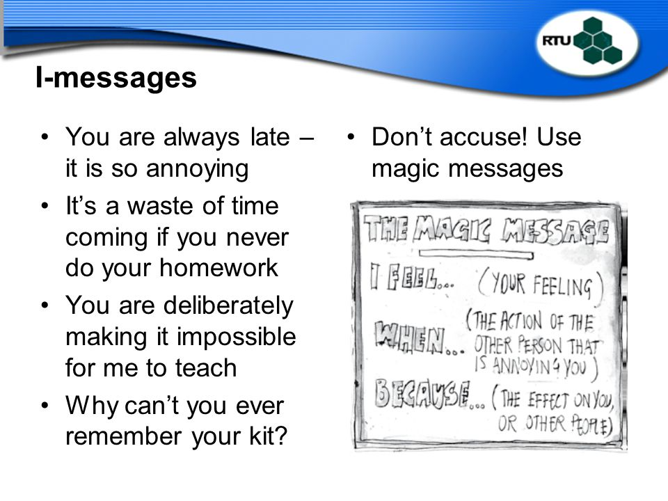 I-messages You are always late – it is so annoying
