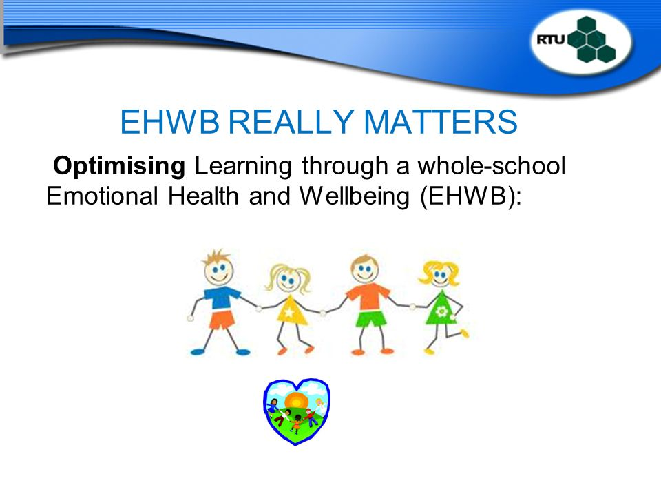 EHWB REALLY MATTERS Optimising Learning through a whole-school Emotional Health and Wellbeing (EHWB):