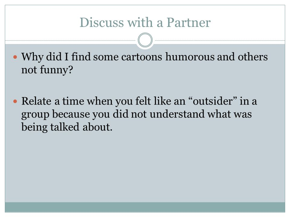 Discuss with a Partner Why did I find some cartoons humorous and others not funny