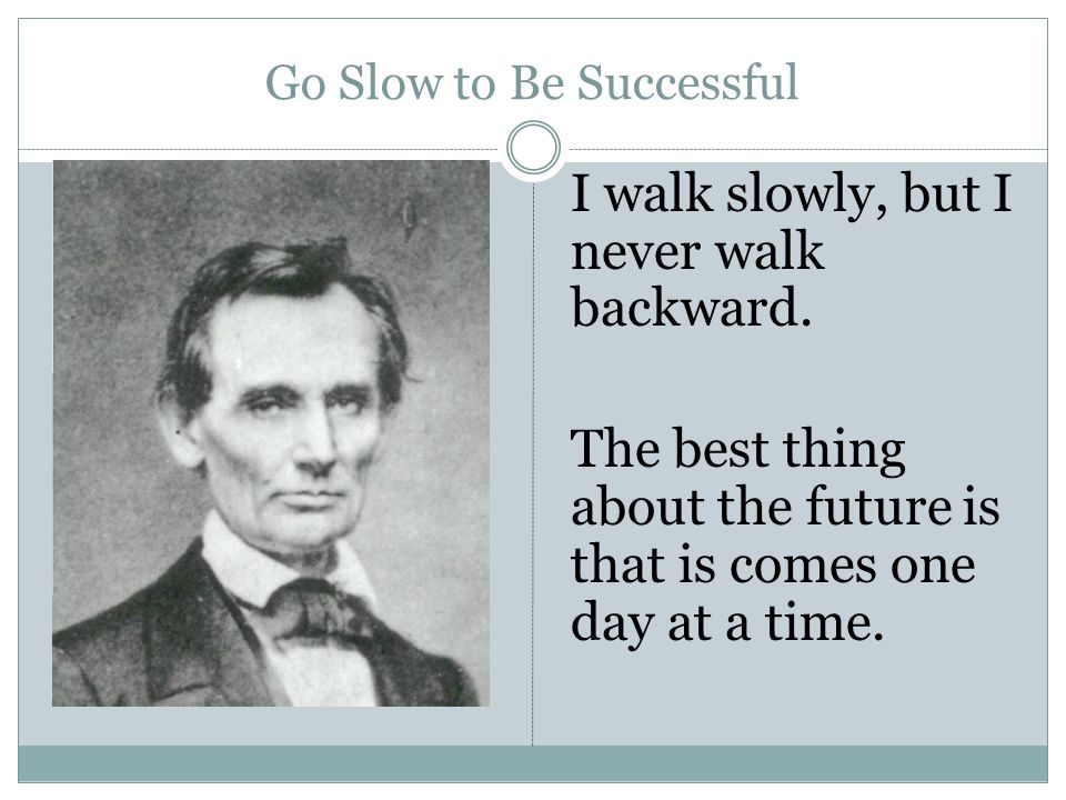 Go Slow to Be Successful