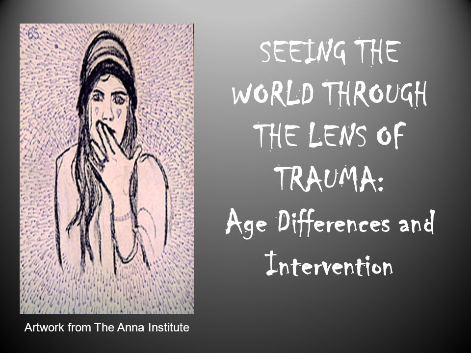 SEEING THE WORLD THROUGH THE LENS OF TRAUMA: Age Differences and Intervention