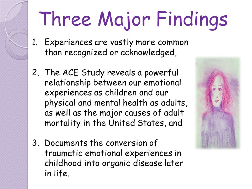 Three Major Findings Experiences are vastly more common than recognized or acknowledged,