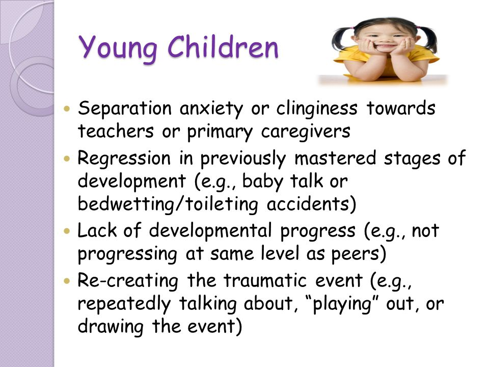Young Children Separation anxiety or clinginess towards teachers or primary caregivers.