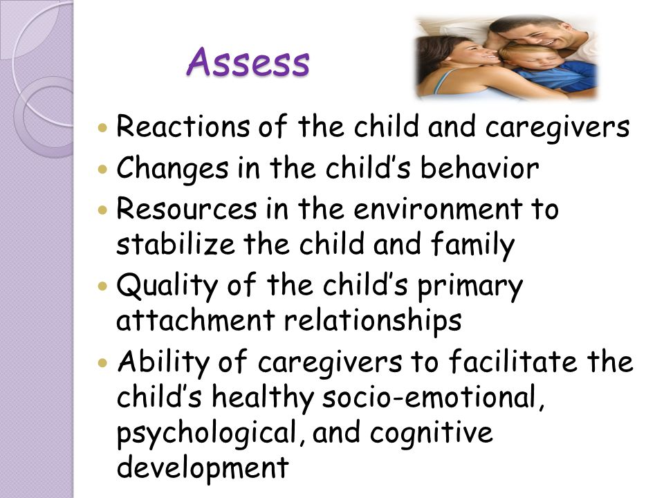Assess Reactions of the child and caregivers