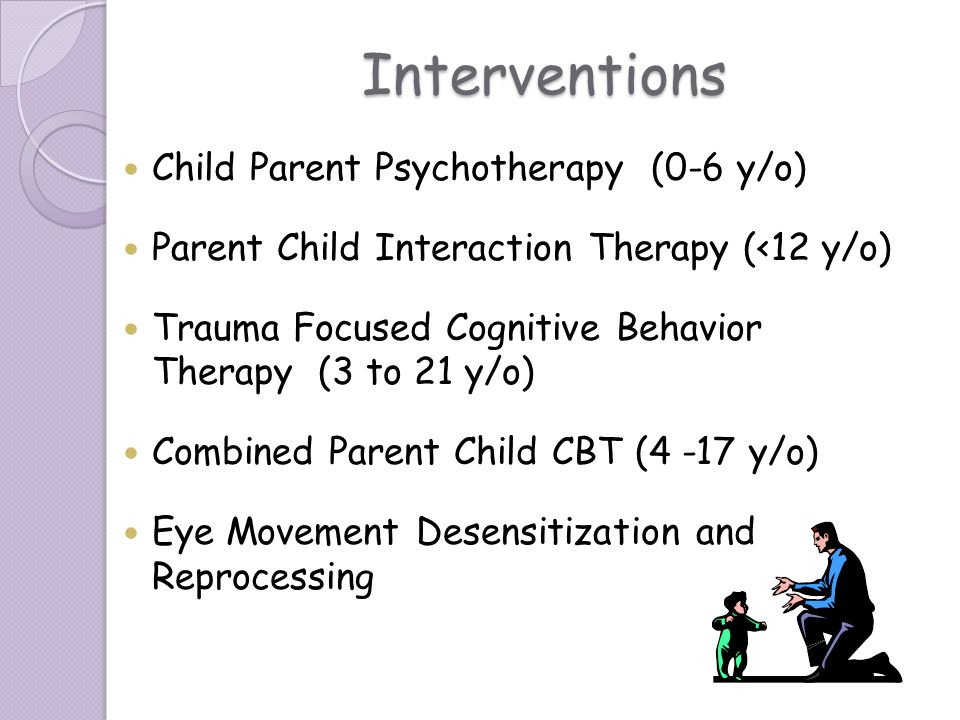 Interventions Child Parent Psychotherapy (0-6 y/o)