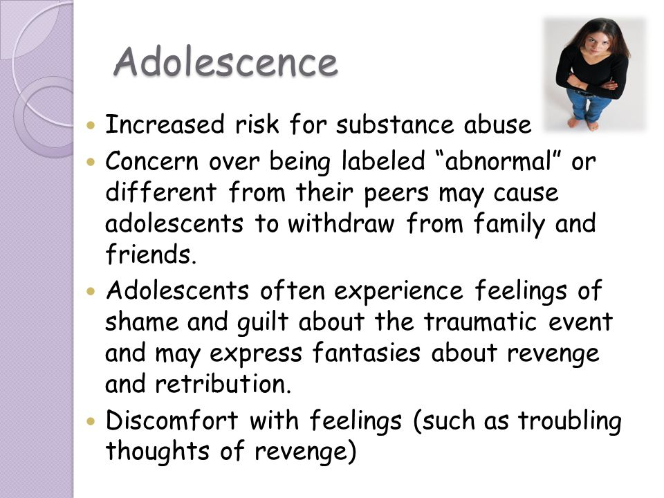 Adolescence Increased risk for substance abuse