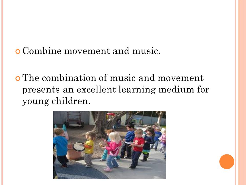 Combine movement and music.