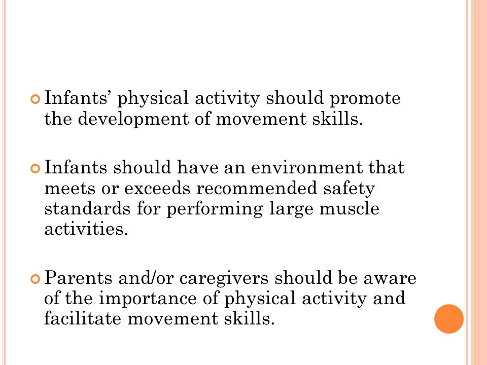 Infants' physical activity should promote the development of movement skills.
