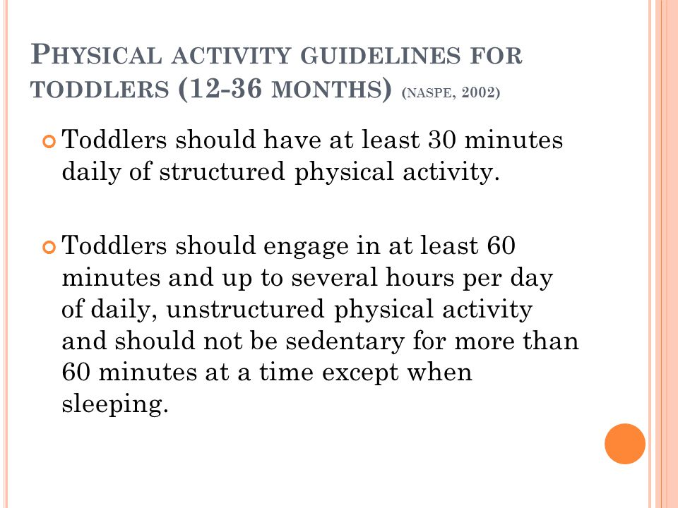 Physical activity guidelines for toddlers (12-36 months) (naspe, 2002)