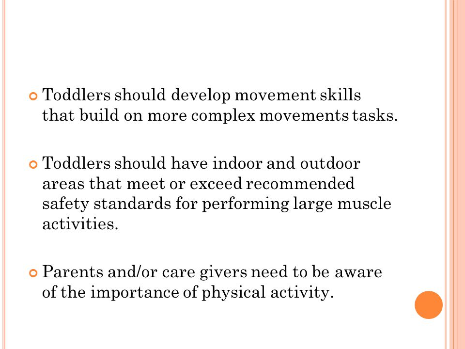 Toddlers should develop movement skills that build on more complex movements tasks.