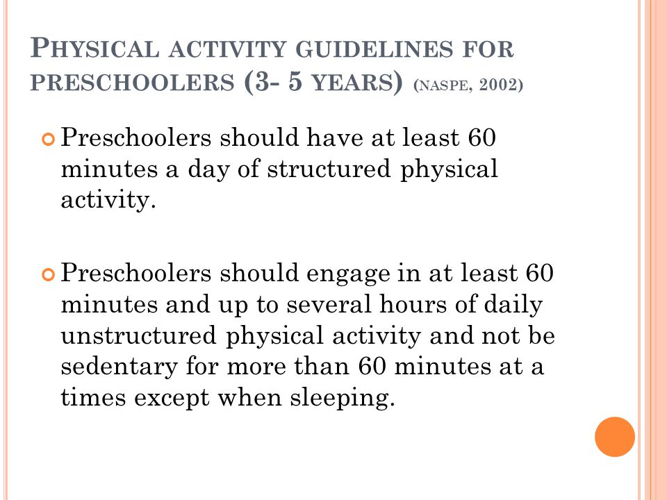 Physical activity guidelines for preschoolers (3- 5 years) (naspe, 2002)