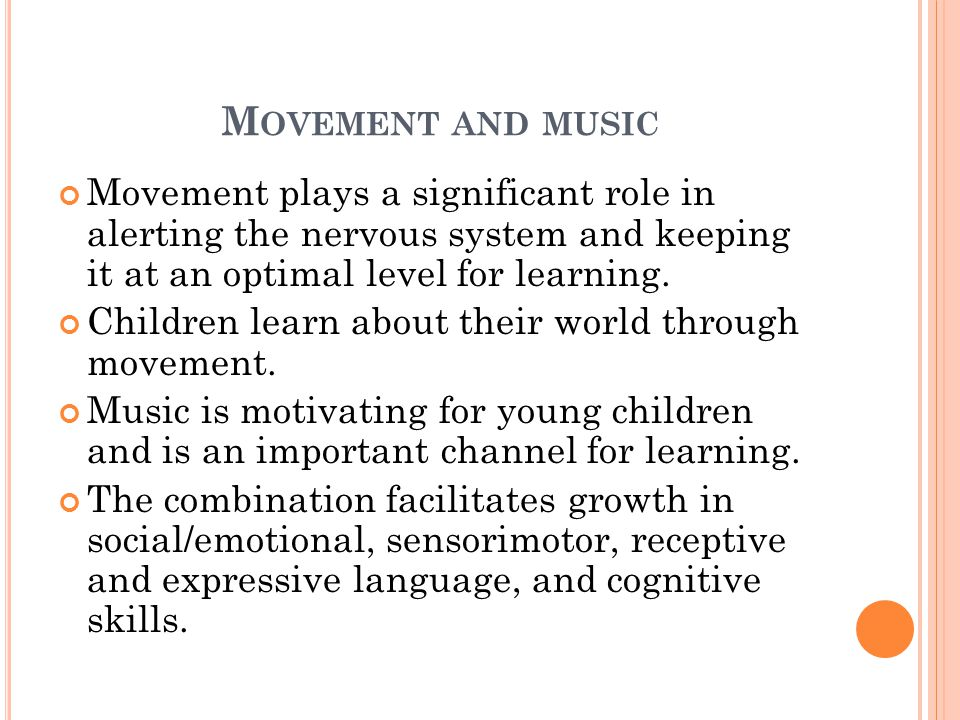 Movement and music Movement plays a significant role in alerting the nervous system and keeping it at an optimal level for learning.