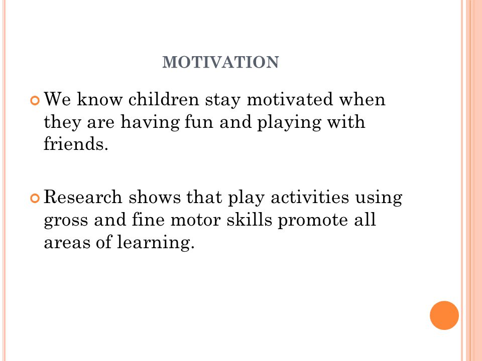 motivation We know children stay motivated when they are having fun and playing with friends.