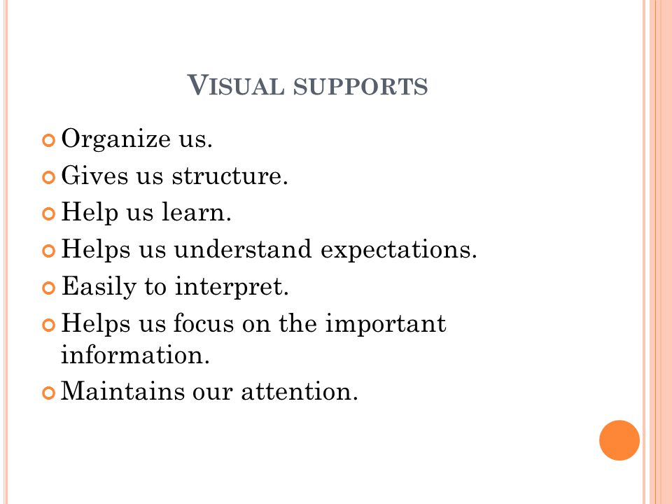 Visual supports Organize us. Gives us structure. Help us learn.