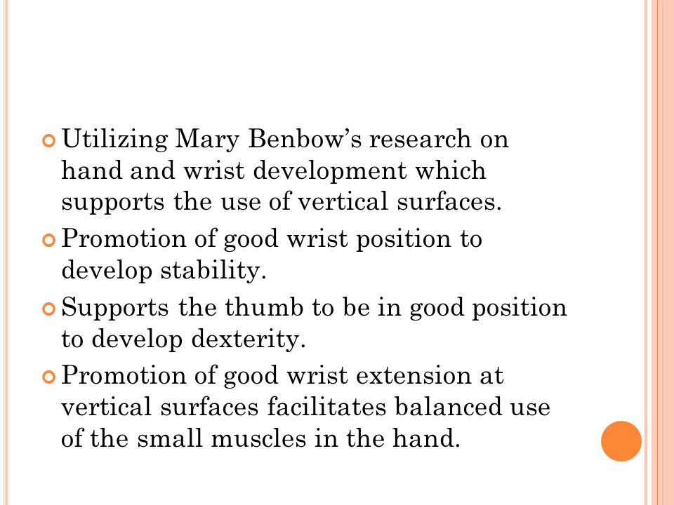 Utilizing Mary Benbow's research on hand and wrist development which supports the use of vertical surfaces.