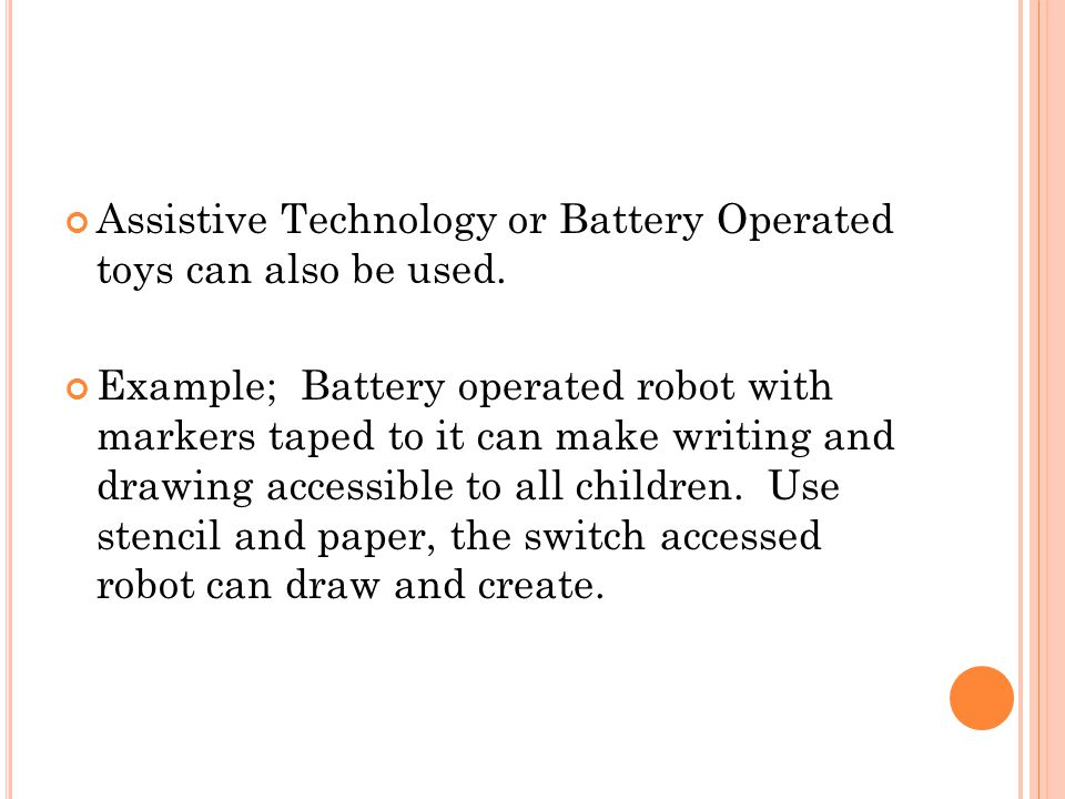 Assistive Technology or Battery Operated toys can also be used.