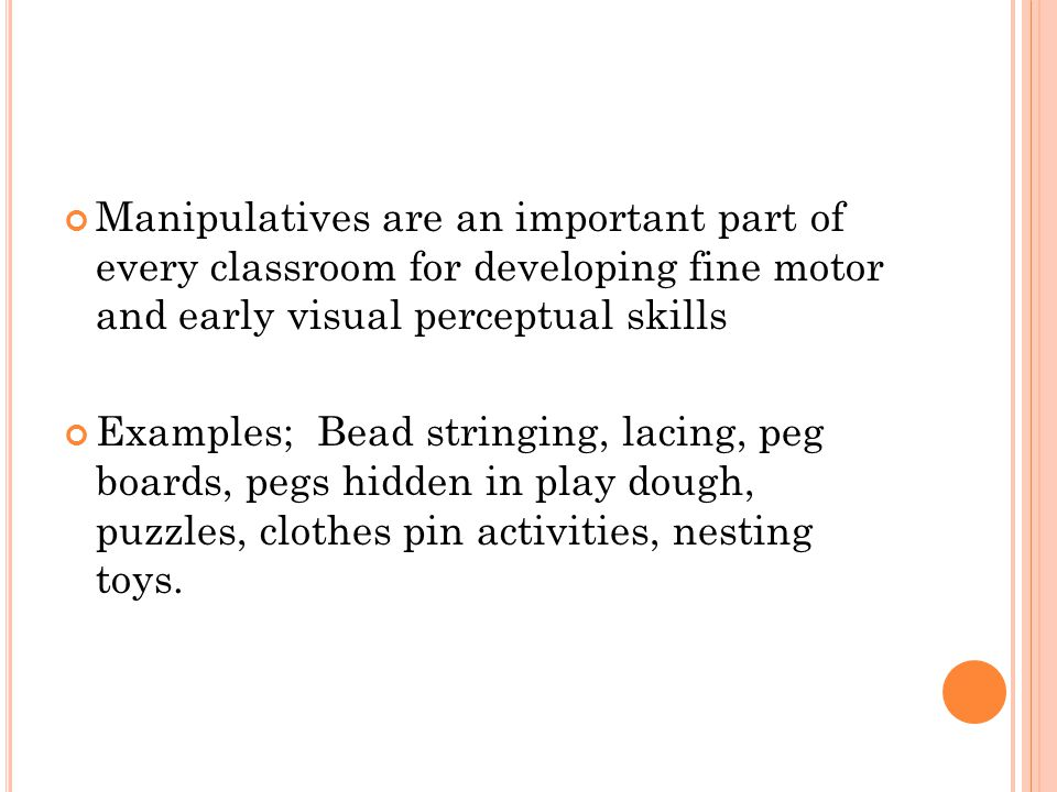 Manipulatives are an important part of every classroom for developing fine motor and early visual perceptual skills